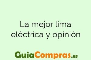 La mejor lima eléctrica y opinión