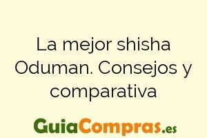 La mejor shisha Oduman. Consejos y comparativa