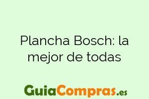 Plancha Bosch: la mejor de todas