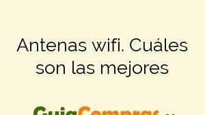 Antenas wifi. Cuáles son las mejores