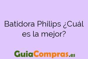 Batidora Philips ¿Cuál es la mejor?