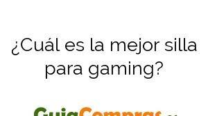 ¿Cuál es la mejor silla para gaming?