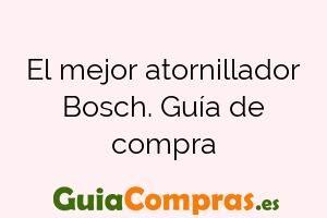 El mejor atornillador Bosch. Guía de compra