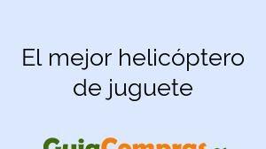 El mejor helicóptero de juguete