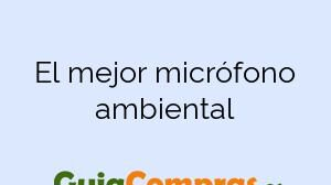 El mejor micrófono ambiental