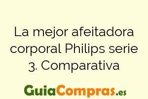 La mejor afeitadora corporal Philips serie 3. Comparativa