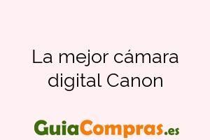 La mejor cámara digital Canon