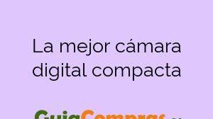 La mejor cámara digital compacta