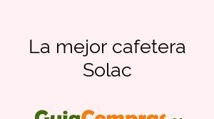 La mejor cafetera Solac