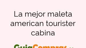 La mejor maleta american tourister cabina