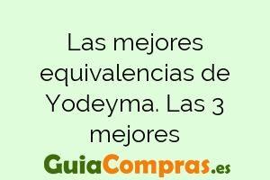 Las mejores equivalencias de Yodeyma. Las 3 mejores