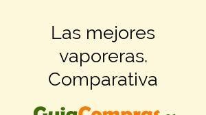 Las mejores vaporeras. Comparativa