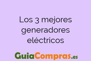 Los 3 mejores generadores eléctricos