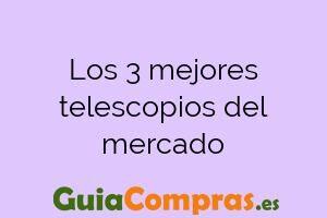 Los 3 mejores telescopios del mercado