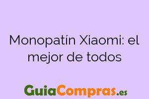 Monopatín Xiaomi: el mejor de todos