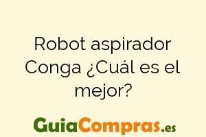 Robot aspirador Conga ¿Cuál es el mejor?