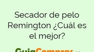 Secador de pelo Remington ¿Cuál es el mejor?